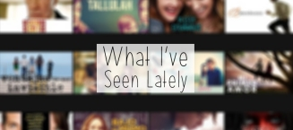 what ive seen lately films and series